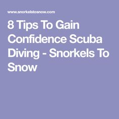 8 Tips To Gain Confidence Scuba Diving - Snorkels To Snow