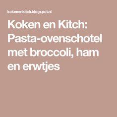 Koken en Kitch: Pasta-ovenschotel met broccoli, ham en erwtjes