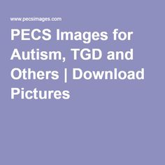 PECS Images for Autism, TGD and Others | Download Pictures
