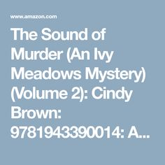 The Sound of Murder (An Ivy Meadows Mystery) (Volume 2): Cindy Brown: 9781943390014: Amazon.com: Books
