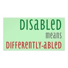 """DISABLED means DIFFERENTLY ABLED"" (Disability Awareness Poster) ' Physically-challenged people develop different skills to compensate for their impairments. Disability Quotes, Disability Awareness, Disability Help, Autism Awareness, Developmental Disabilities, Learning Disabilities, Dashboard Design, Cerebral Palsy, Invisible Illness"