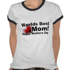 Worlds Best Mom t-shirt for Mother Day  http://www.zazzle.co.uk/worlds_best_mom_t_shirt_for_mother_day-235461985798466993