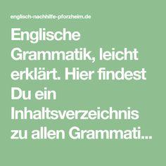 Englische Grammatik, leicht erklärt. Hier findest Du ein Inhaltsverzeichnis zu allen Grammatik Themen mit Erklärungsteil und Übungen mit Lösungen.