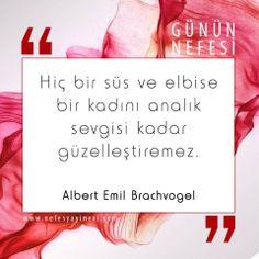 Hiç bir süs ve elbise bir kadını analık kadar güzelleştiremez. Albert Emil Brachvogel