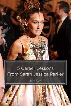 There's a lot to learn from Sarah Jessica Parker www.levo.com