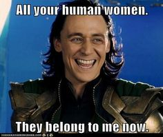 Let me tell ya, Loki was putting waaaaaaay to much effort into taking over the human race.....if he had just made the fangirls his army, he would have definitely won out- fangirls with a good cause are fierce ;)