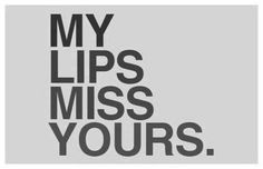 YES..YES..ALWAYS & CONSTANTLY when we are apart my love!! My lips hunger & long for yours sweetheart!!