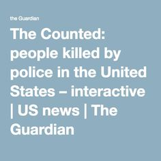 The Counted: people killed by police in the United States – interactive   US news   The Guardian