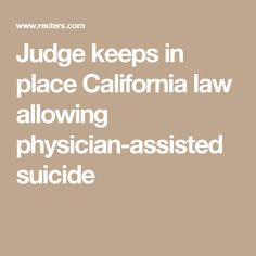 Judge keeps in place California law allowing physician-assisted suicide