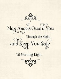My Angels guard you through the night and keep you safe till morning light.