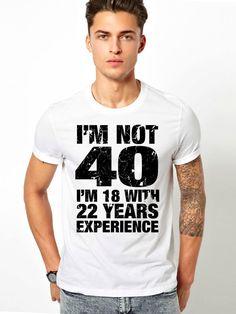 Men's 40th Birthday T Shirt I'm Not 40 I'm 18 With