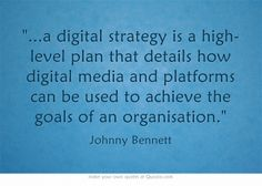 a digital strategy is a high-level plan that details how digital media and platforms can be used to achieve the goals of an organization. Strategy Quotes, Own Quotes, Digital Strategy, Digital Media, High Level, Wisdom, Platforms, Goals, How To Plan