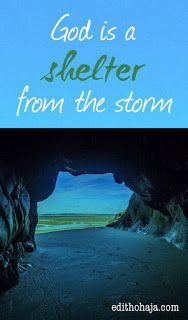 Aunty Edith's Blog: GOD IS A SHELTER FROM THE STORM Hi! Are you barraged by difficulties, setbacks or life in general? God is the shelter you need. #God #Jesus #David #storm #shelter #defence #rock #refuge #protection #psalms