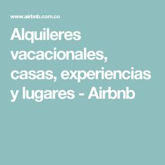 Alquileres vacacionales, casas, experiencias y lugares - Airbnb