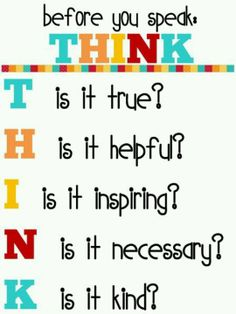 THINKING - my Dad always said, if you cannot say something nice - DON'T SAY ANYTHING AT ALL......new wording, same meaning