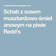 Schab z sosem musztardowo-śmietanowym na piwie Redd's