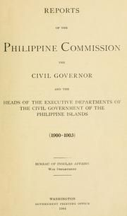 Reports of the Philippine commission, the civil governor and the heads of the executive departments of the civil government of the Philippine Islands (1900-1903)  Bureau of insular affairs, War department.Published 1904 by Govt. print. off. in Washington . Written in English. https://openlibrary.org/books/OL23336703M/Reports_of_the_Philippine_commission_the_civil_governor_and_the_heads_of_the_executive_departments_o
