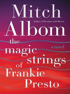"With its Forrest Gump–like journey through the music world, The Magic Strings of Frankie Presto is a classic in the making. A lifelong musician himself, Mitch Albom delivers an unforgettable story. ""Everyone joins a band in this life,"" he observes, be it through music, family, friends, or lovers. And those connections change the world."