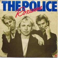 Roxanne, The Police - I love this song, it's pretty eighties, but still a classic I could listen to over and over again.
