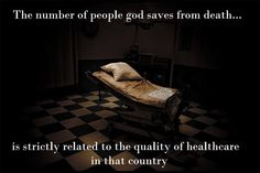The number of people god saves from death... is strictly related to the quality of healthcare in the country