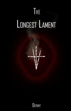 The Longest Lament - Please be excellent -- read, comment, vote and fan this awesome story now!