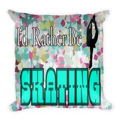 I'D Rather Be Skating - Figure Skating Pillow
