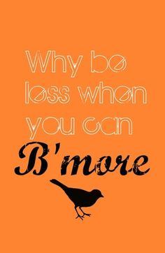 B'more = Baltimore  Love this!!!!