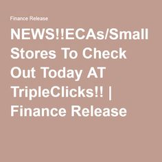 NEWS!!ECAs/Small Stores To Check Out Today AT TripleClicks!! | Finance Release