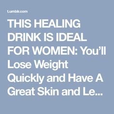 THIS HEALING DRINK IS IDEAL FOR WOMEN: You'll Lose Weight Quickly and Have A Great Skin and Less Cellulite! #LoseWeightQuick