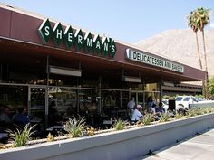This is Sherman's. It's a Jewish deli. Palm Springs has two Jewish-type ...