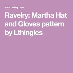 Ravelry: Martha Hat and Gloves pattern by Lthingies