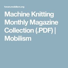 Machine Knitting Monthly Magazine Collection (.PDF) | Mobilism