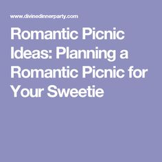 Romantic Picnic Ideas: Planning a Romantic Picnic for Your Sweetie