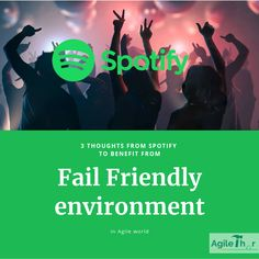 3 thoughts from Spotify to benefit from Fail Friendly environment in Agile world Learn Faster, Fails, Benefit, Environment, Success, Parenting, Shit Happens, Thoughts, Motivation