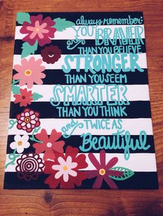 "Inspirational Life Quote, Flower Border, Acrylic Canvas ""Always Remember: You Are Braver Than You Believe, Stronger Than You Seem, Smarter Than You Think and Twice As Beautiful Canvas Crafts, Diy Canvas, Canvas Art, Canvas Ideas, Painting Canvas, Diy Painting, Canvas Quote Paintings, Pattern Painting, Quote Canvas"