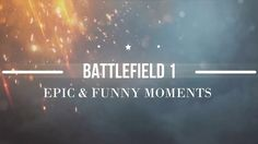 battlefield 1 funny & epic moments BF 1 FAILS & WINS (BEST BF 1 Funny Mo...