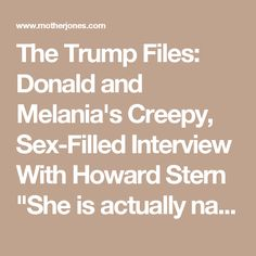"""The Trump Files: Donald and Melania's Creepy, Sex-Filled Interview With Howard Stern """"She is actually naked. It's a thing of beauty."""""""