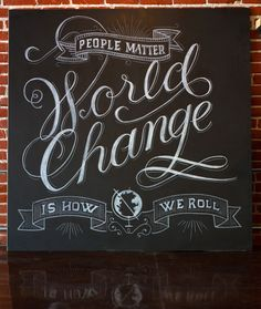 loving this beautiful typography in chalk  like this - World Change is How I Roll - justlucky