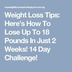 Weight Loss Tips: Here's How To Lose Up To 18 Pounds In Just 2 Weeks! 14 Day Challenge!