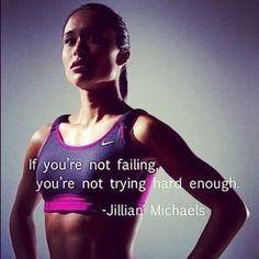 If you're not failing...You're not trying hard enough ~ Jillian Michaels