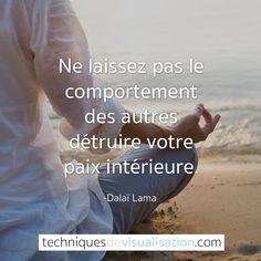 Techniques de Visualisation - Citation - Dalai Lama - Ne laissez pas le comportement des autres détruire votre paix intérieure... #bonheur #citation #paix