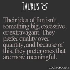 Their idea of fun isn't something big, excessive, or extravagant. They prefer quality over quantity, and because of this, they prefer ones that are more meaningful