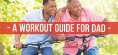 Get Dad moving! For men in the 40-60 age group, it can be tempting to settle into a more couch-bound routine, but doing so could dramatically increase the chances of death within the next 12 years
