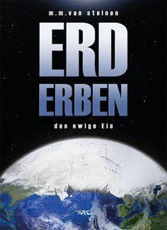 Erd Erben: Das ewige Eis - M.M. van Steinen - Science Fiction - Schließen Sie Ihre Augen, erwachen Sie wieder im Jahr 2839 und erleben Sie ein spannendes, gefährliches, düsteres und interessantes Abenteuer, bei dem es Ihnen die Gänsehaut aufstellen wird …