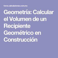 Geometría: Calcular el Volumen de un Recipiente Geométrico en Construcción