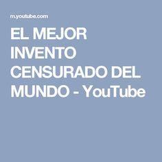 EL MEJOR INVENTO CENSURADO DEL MUNDO - YouTube