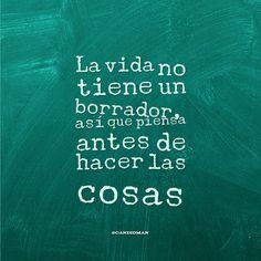 """""""La #Vida no tiene un borrador, así que piensa antes de hacer las cosas"""". @candidman #Frases #Motivacionales"""