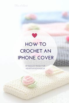 Teach Yourself How To Crochet : How to crochet an iPhone Cover - free crochet pattern and tutorial