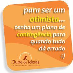 #comunicação #marketing #design #internet #estratégia #ideia #clubedeideias #gestão #otimismo #determinação #empreendedorismo #entrepeneur #pcn #contingência #planodecontingência #otimista #planejamento