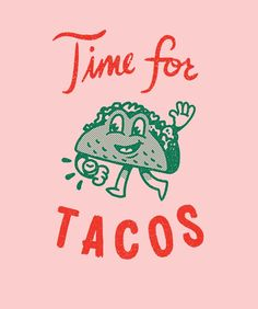 #Taco Tuesday #Random #yummy It's always Time for Tacos | Typography + Design... + Tacos